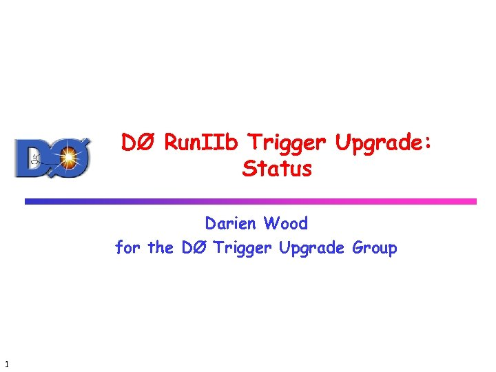 DØ Run. IIb Trigger Upgrade: Status Darien Wood for the DØ Trigger Upgrade Group