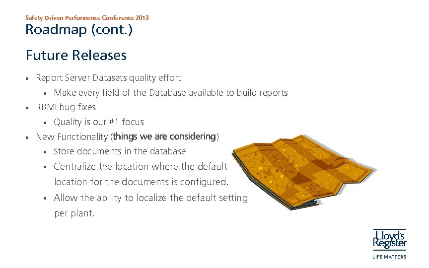 Safety Driven Performance Conference 2013 Roadmap (cont. ) Future Releases • Report Server Datasets