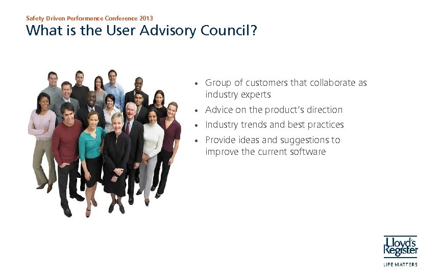 Safety Driven Performance Conference 2013 What is the User Advisory Council? • Group of
