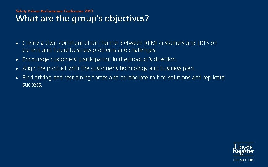 Safety Driven Performance Conference 2013 What are the group's objectives? • Create a clear
