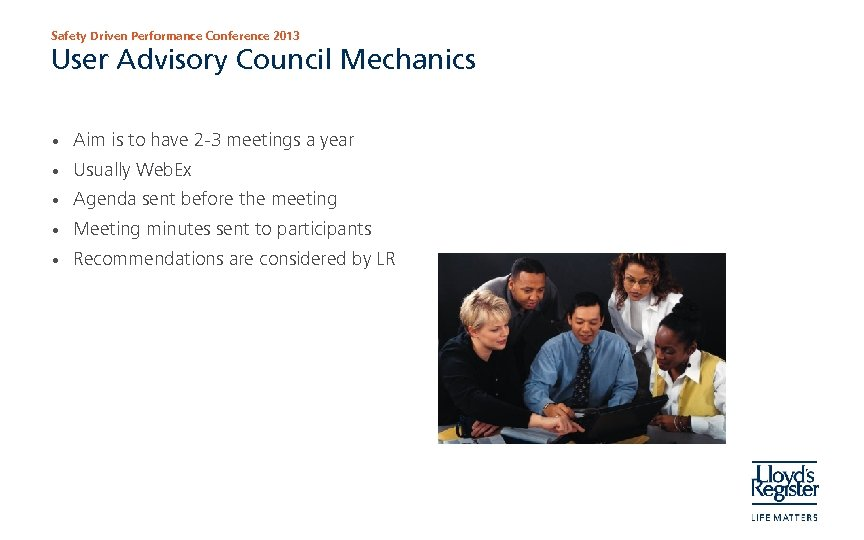 Safety Driven Performance Conference 2013 User Advisory Council Mechanics • Aim is to have