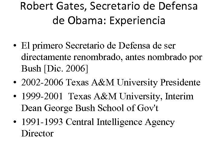 Robert Gates, Secretario de Defensa de Obama: Experiencia • El primero Secretario de Defensa