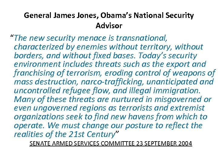 "General James Jones, Obama's National Security Advisor ""The new security menace is transnational, characterized"