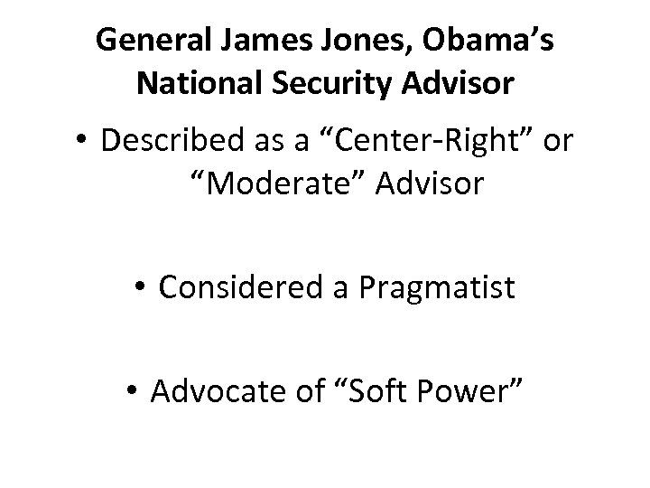 "General James Jones, Obama's National Security Advisor • Described as a ""Center-Right"" or ""Moderate"""