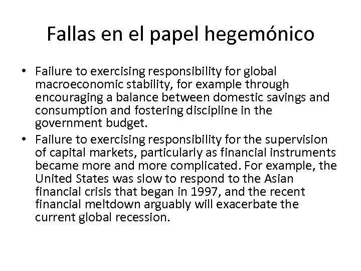 Fallas en el papel hegemónico • Failure to exercising responsibility for global macroeconomic stability,