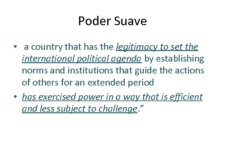 Poder Suave • a country that has the legitimacy to set the international political