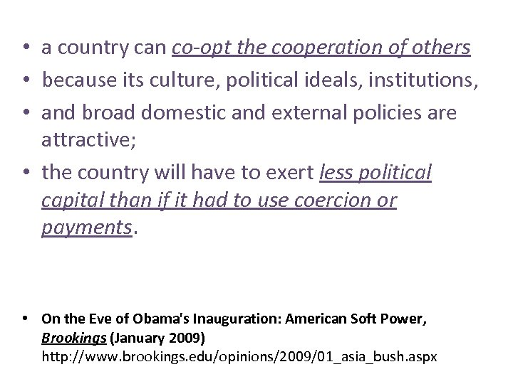 • a country can co-opt the cooperation of others • because its culture,