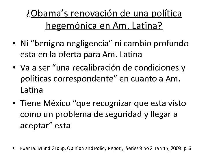"""¿Obama's renovación de una política hegemónica en Am. Latina? • Ni """"benigna negligencia"""" ni"""