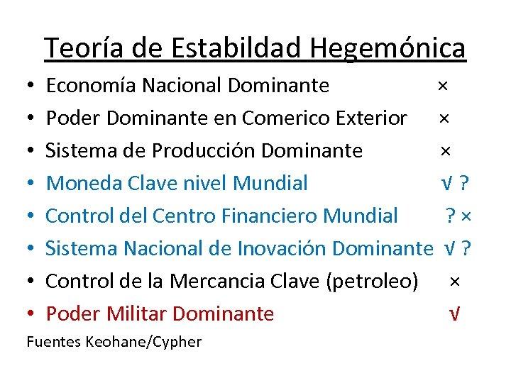 Teoría de Estabildad Hegemónica • • Economía Nacional Dominante × Poder Dominante en Comerico