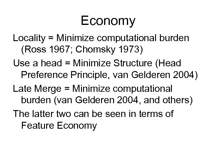Economy Locality = Minimize computational burden (Ross 1967; Chomsky 1973) Use a head =