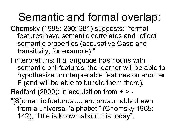 Semantic and formal overlap: Chomsky (1995: 230; 381) suggests:
