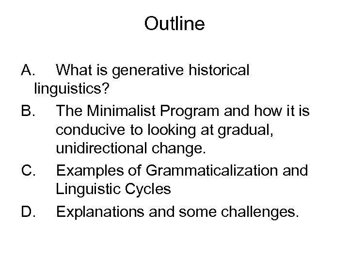 Outline A. What is generative historical linguistics? B. The Minimalist Program and how it