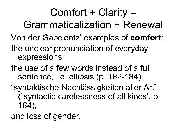 Comfort + Clarity = Grammaticalization + Renewal Von der Gabelentz' examples of comfort: the