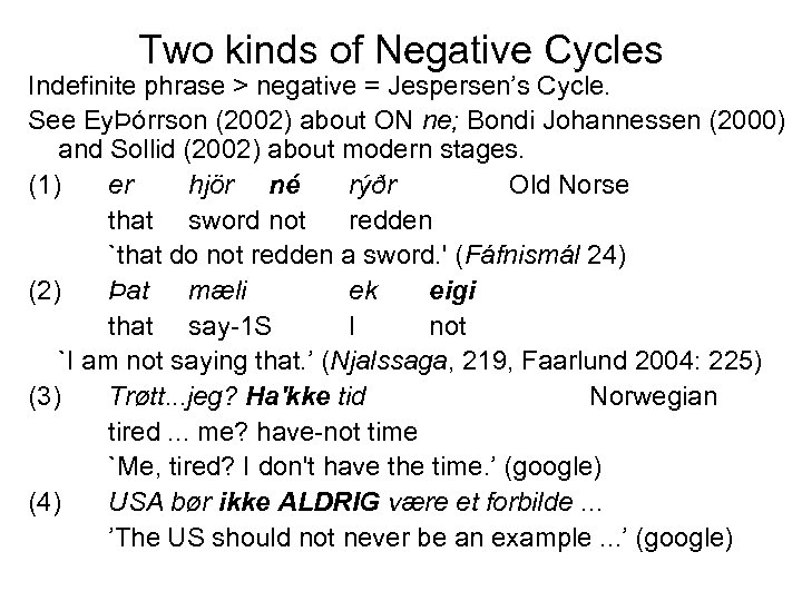 Two kinds of Negative Cycles Indefinite phrase > negative = Jespersen's Cycle. See EyÞórrson
