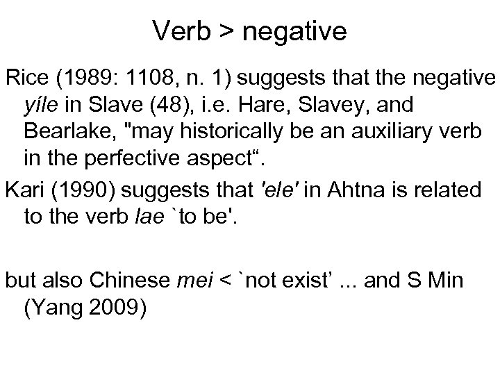 Verb > negative Rice (1989: 1108, n. 1) suggests that the negative yíle in