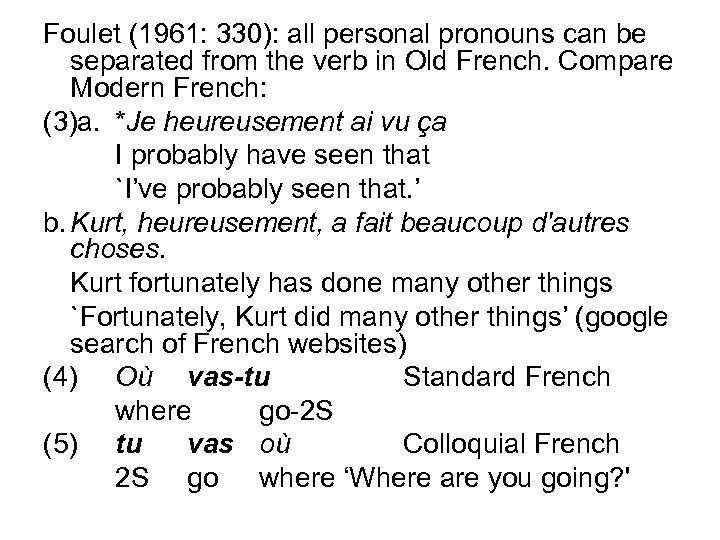 Foulet (1961: 330): all personal pronouns can be separated from the verb in Old