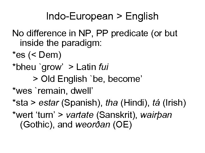 Indo-European > English No difference in NP, PP predicate (or but inside the paradigm: