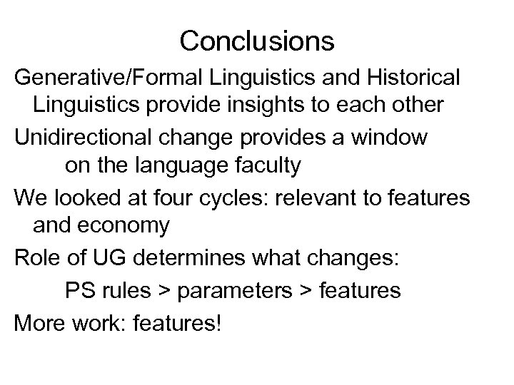 Conclusions Generative/Formal Linguistics and Historical Linguistics provide insights to each other Unidirectional change provides