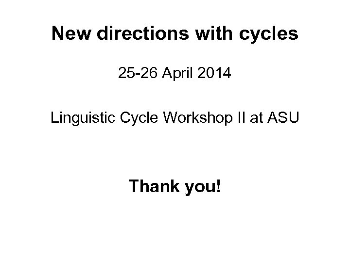 New directions with cycles 25 -26 April 2014 Linguistic Cycle Workshop II at ASU