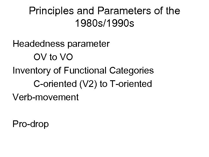Principles and Parameters of the 1980 s/1990 s Headedness parameter OV to VO Inventory