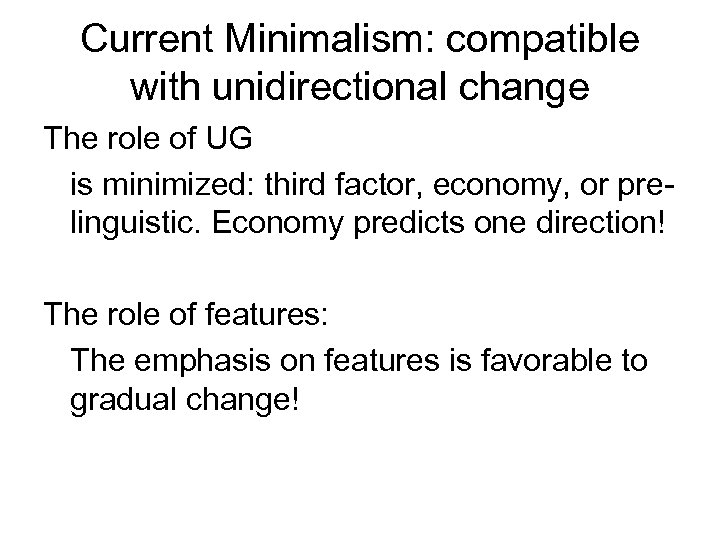 Current Minimalism: compatible with unidirectional change The role of UG is minimized: third factor,