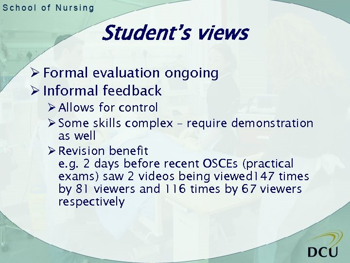 Student's views Ø Formal evaluation ongoing Ø Informal feedback Ø Allows for control Ø