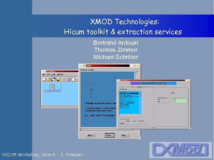 XMOD Technologies: Hicum toolkit & extraction services Bertrand Ardouin Thomas Zimmer Michael Schröter