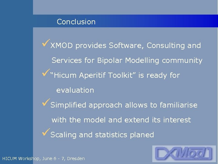 """Conclusion üXMOD provides Software, Consulting and Services for Bipolar Modelling community ü""""Hicum Aperitif Toolkit"""""""
