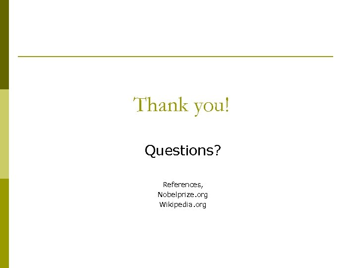 Thank you! Questions? References, Nobelprize. org Wikipedia. org