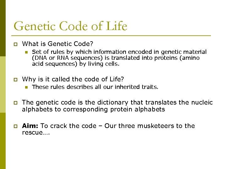 Genetic Code of Life p What is Genetic Code? n p Set of rules