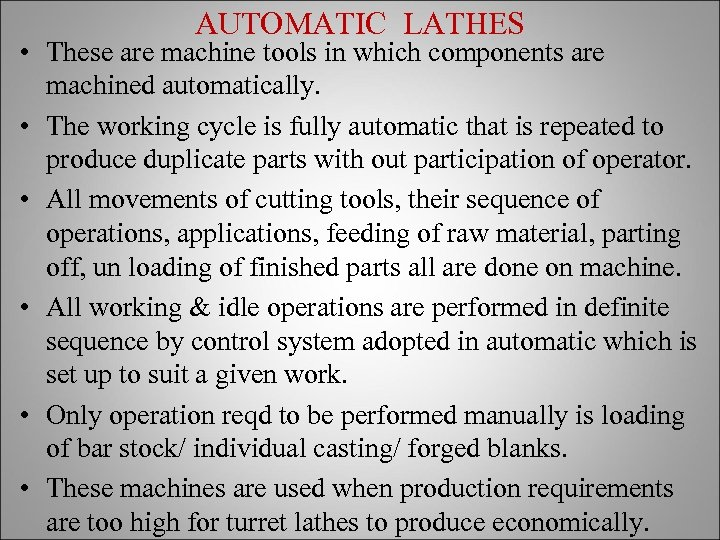 AUTOMATIC LATHES • These are machine tools in which components are machined automatically. •