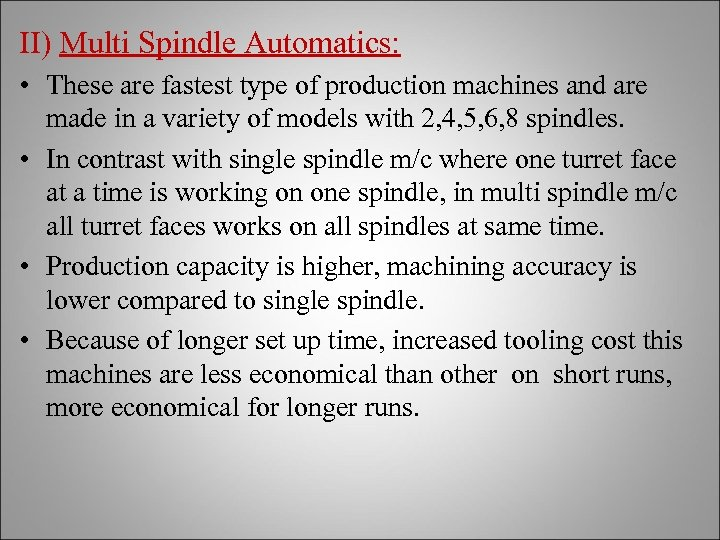 II) Multi Spindle Automatics: • These are fastest type of production machines and are