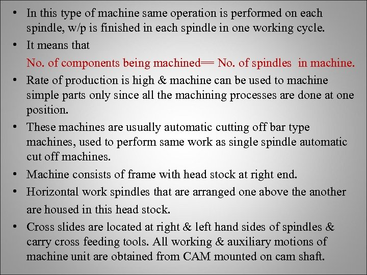 • In this type of machine same operation is performed on each spindle,