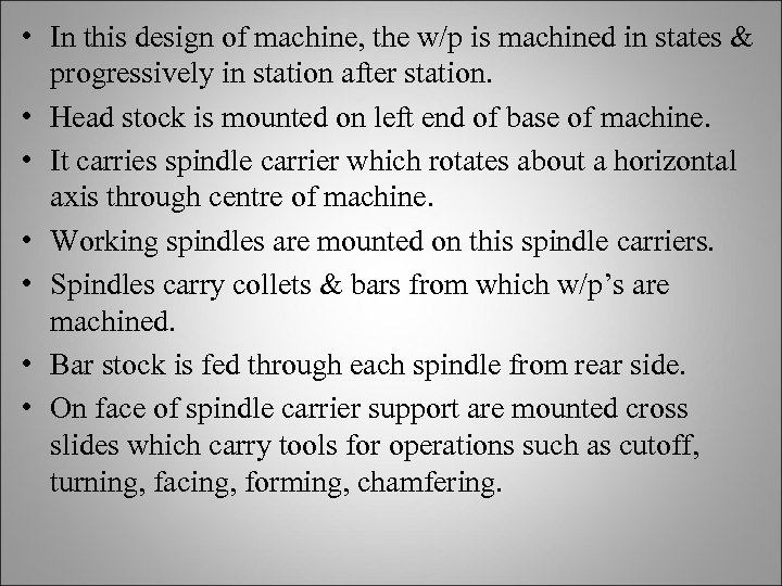 • In this design of machine, the w/p is machined in states &