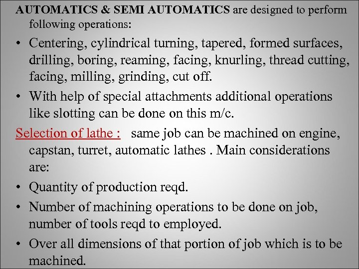 AUTOMATICS & SEMI AUTOMATICS are designed to perform following operations: • Centering, cylindrical turning,