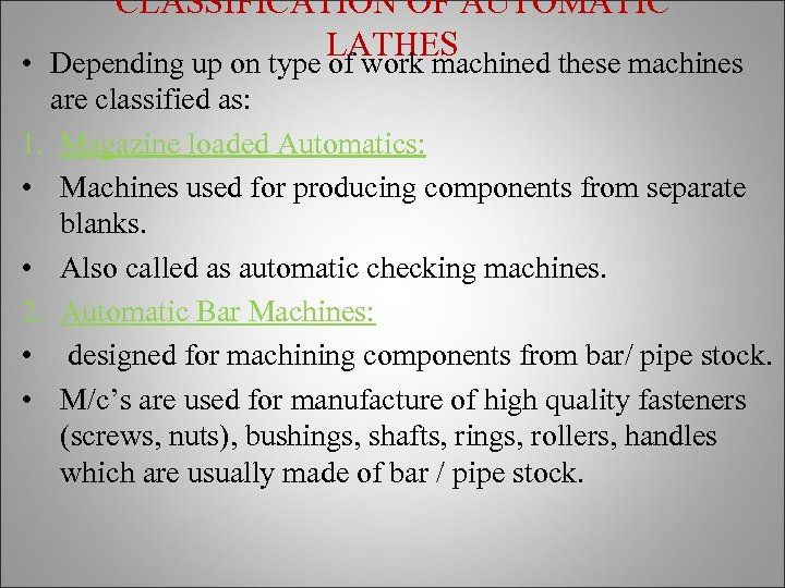 CLASSIFICATION OF AUTOMATIC LATHES • Depending up on type of work machined these machines