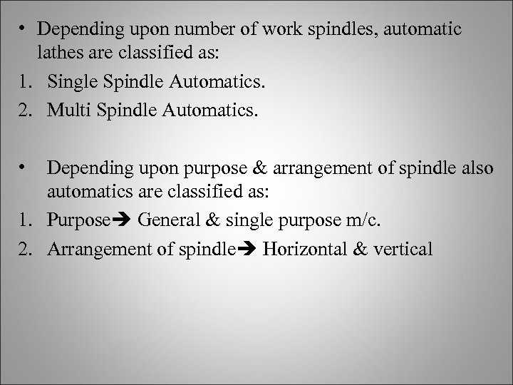 • Depending upon number of work spindles, automatic lathes are classified as: 1.