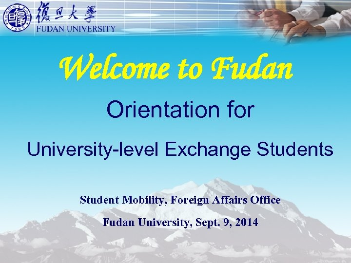 Welcome to Fudan Orientation for University-level Exchange Students Student Mobility, Foreign Affairs Office Fudan