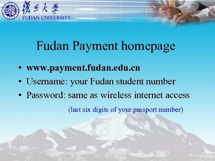 Fudan Payment homepage • www. payment. fudan. edu. cn • Username: your Fudan student