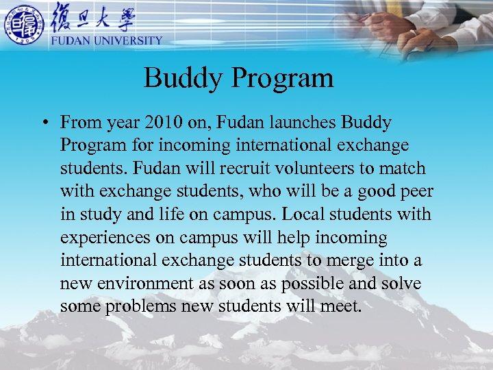 Buddy Program • From year 2010 on, Fudan launches Buddy Program for incoming international