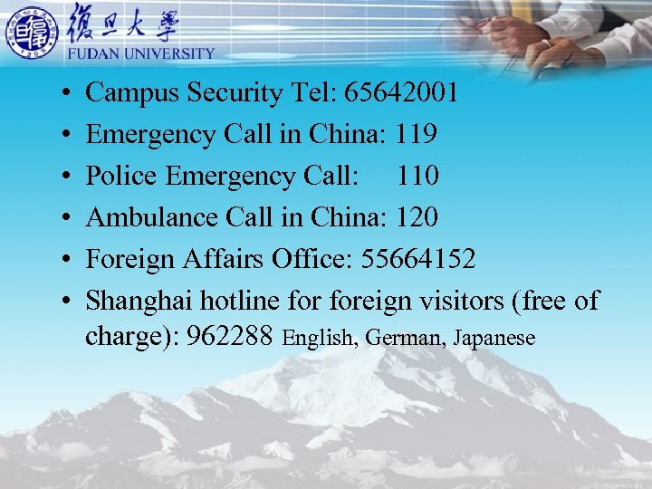 • • • Campus Security Tel: 65642001 Emergency Call in China: 119 Police