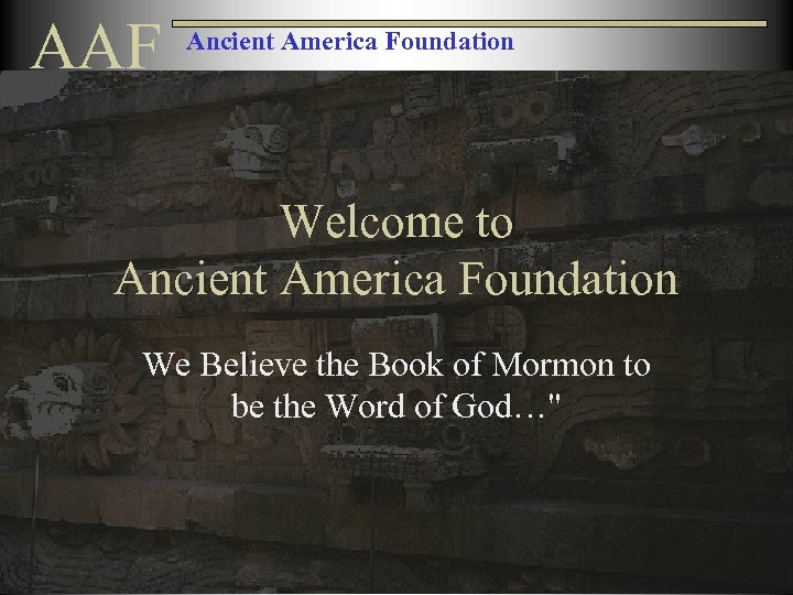 AAF Ancient America Foundation Welcome to Ancient America Foundation We Believe the Book of