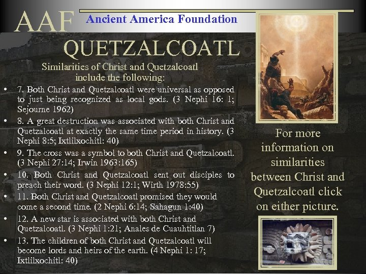 AAF Ancient America Foundation QUETZALCOATL Similarities of Christ and Quetzalcoatl include the following: •