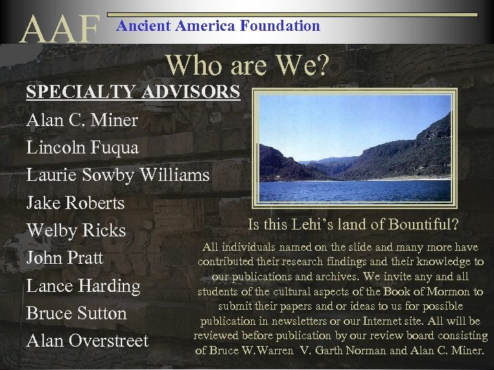 AAF Ancient America Foundation Who are We? SPECIALTY ADVISORS Alan C. Miner Lincoln Fuqua