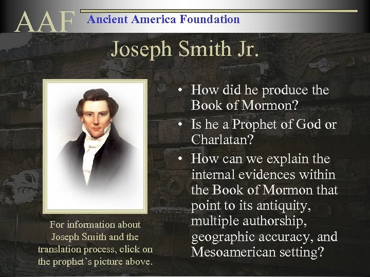 AAF Ancient America Foundation Joseph Smith Jr. For information about Joseph Smith and the