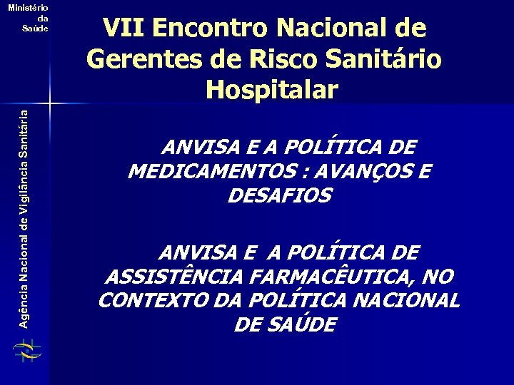 Agência Nacional de Vigilância Sanitária Ministério da Saúde VII Encontro Nacional de Gerentes de