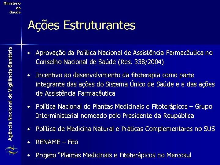 Ministério da Saúde Agência Nacional de Vigilância Sanitária Ações Estruturantes • Aprovação da Política
