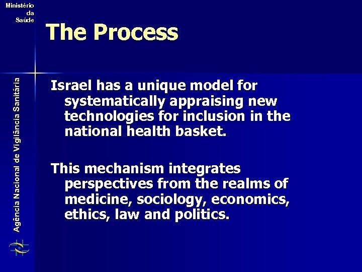 Agência Nacional de Vigilância Sanitária Ministério da Saúde The Process Israel has a unique