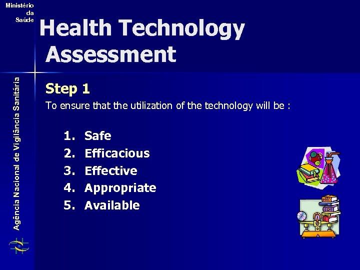 Agência Nacional de Vigilância Sanitária Ministério da Saúde Health Technology Assessment Step 1 To