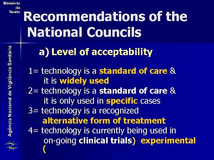 Agência Nacional de Vigilância Sanitária Ministério da Saúde Recommendations of the National Councils a)